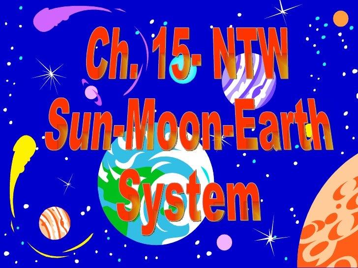Ch. 15- NTW Sun-Moon-Earth  System