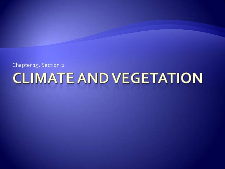 Ch. 15, sec. 2  -climate and vegetation