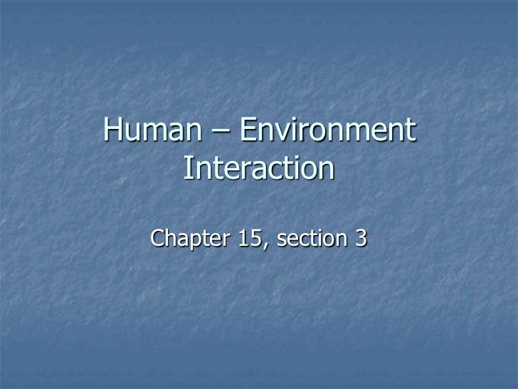 Human – Environment    Interaction  Chapter 15, section 3