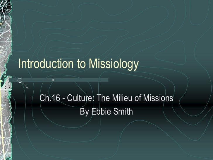 Ch.16   culture - the milieu of missions