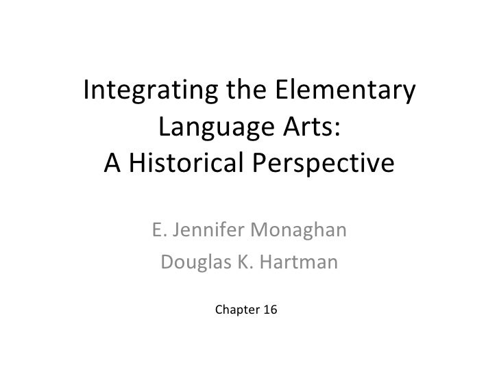 Integrating the Elementary      Language Arts:  A Historical Perspective     E. Jennifer Monaghan      Douglas K. Hartman ...