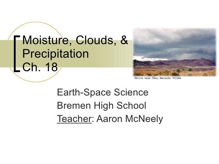 Moisture, Clouds, & Precipitation Ch. 18 Earth-Space Science Bremen High School Teacher : Aaron McNeely