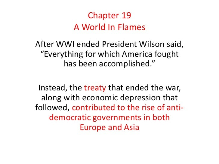 """Chapter 19          A World In FlamesAfter WWI ended President Wilson said, """"Everything for which America fought       has..."""