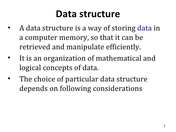 Data structure <ul><li>Adata structureis a way of storing data in a computer memory, so that it can be retrieved and m...