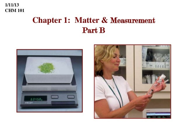 1/11/13CHM 101          Chapter 1: Matter & Measurement                      Part B