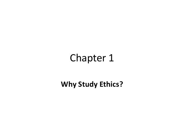 Chapter 1Why Study Ethics?