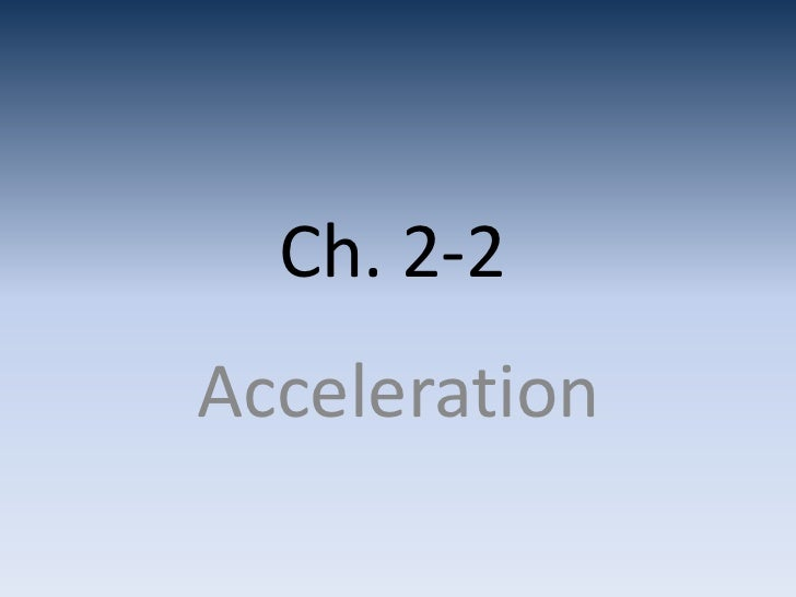 Ch. 2-2Acceleration
