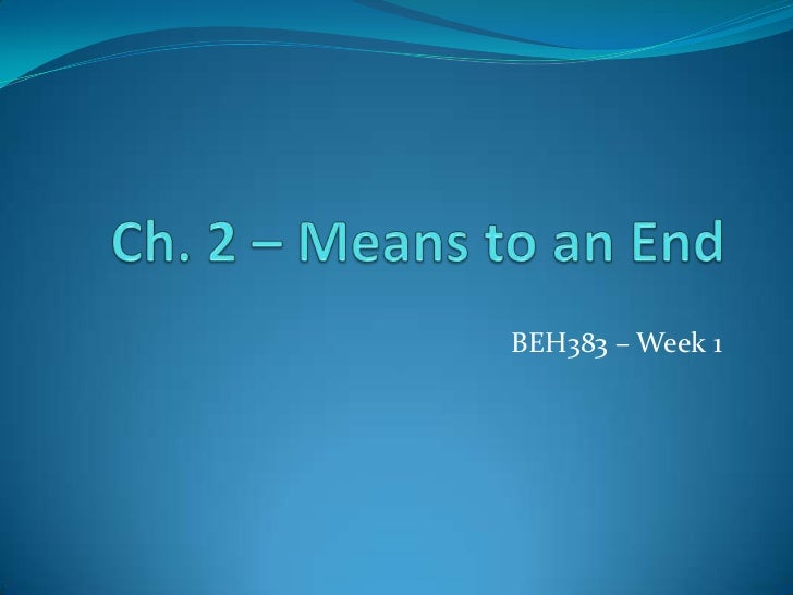 Ch. 2 – Means to an End<br />BEH383 – Week 1<br />