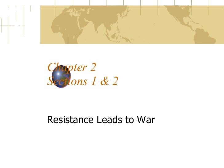 Chapter 2 Sections 1 & 2 Resistance Leads to War