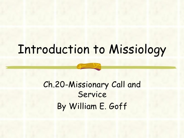 Introduction to Missiology Ch.20-Missionary Call and Service By William E. Goff