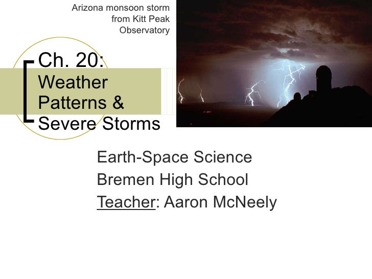 Ch. 20:  Weather Patterns & Severe Storms Earth-Space Science Bremen High School Teacher : Aaron McNeely Arizona monsoon s...