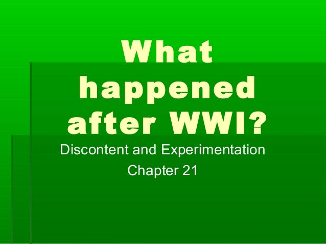 Whathappenedafter WWI?Discontent and ExperimentationChapter 21