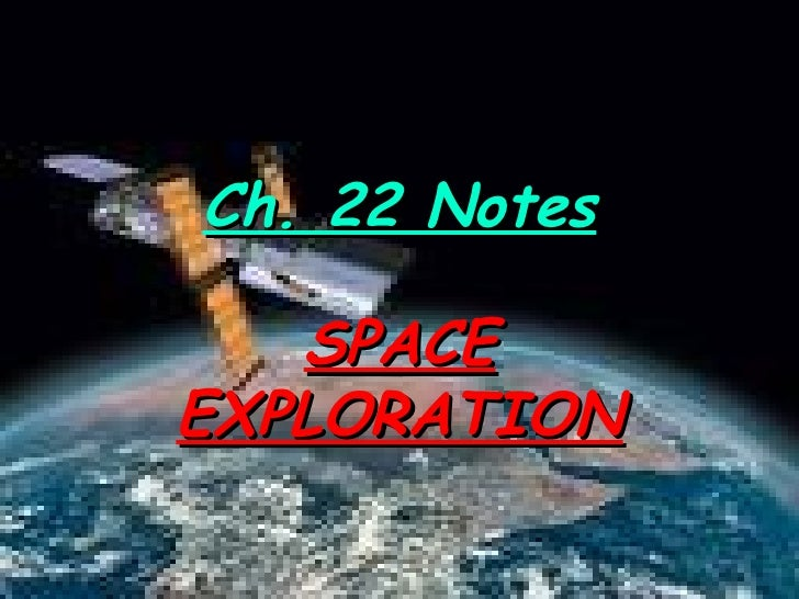 Ch. 22 Notes SPACE EXPLORATION