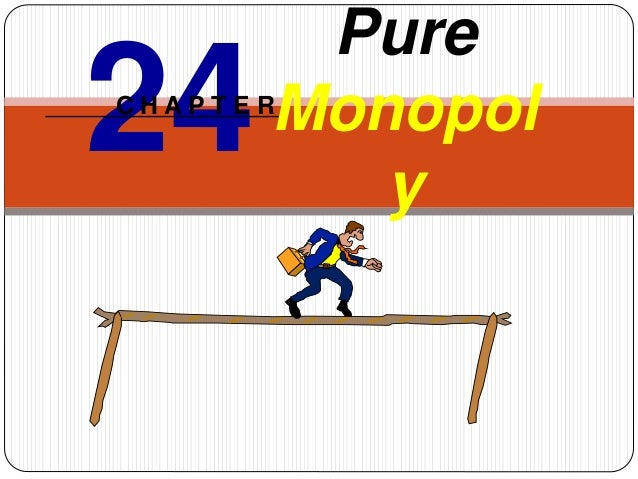 Pure Monopol y 24C H A P T E R