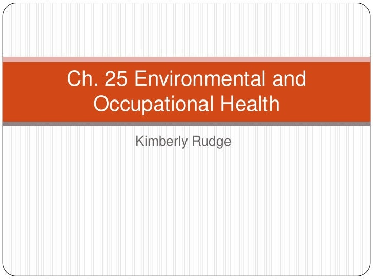 Ch. 25 Environmental and  Occupational Health      Kimberly Rudge