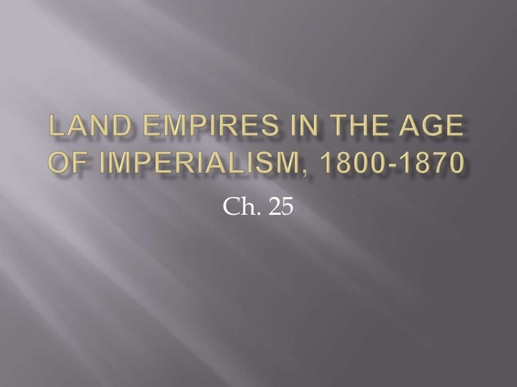 the age of imperialism essay Others protested that imperialism would include people of inferior races in the   of age, and it was the duty of americans to spread the light of civilization and.