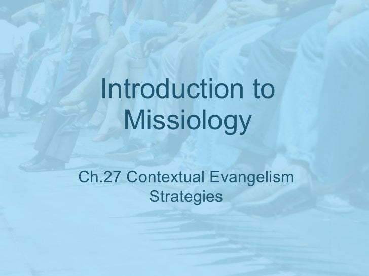 Introduction to    MissiologyCh.27 Contextual Evangelism        Strategies
