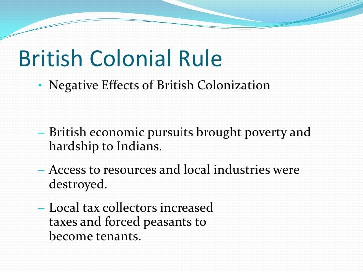 positive and negative effects of imperialism for the colonizer and the colony Negative natives lost control of land and independence, expanded population which resulted in famine, cash crops-displaced the food crops, which resulted in famine, natives died of new diseases like smallpox, thousands of people died because of rebellions.