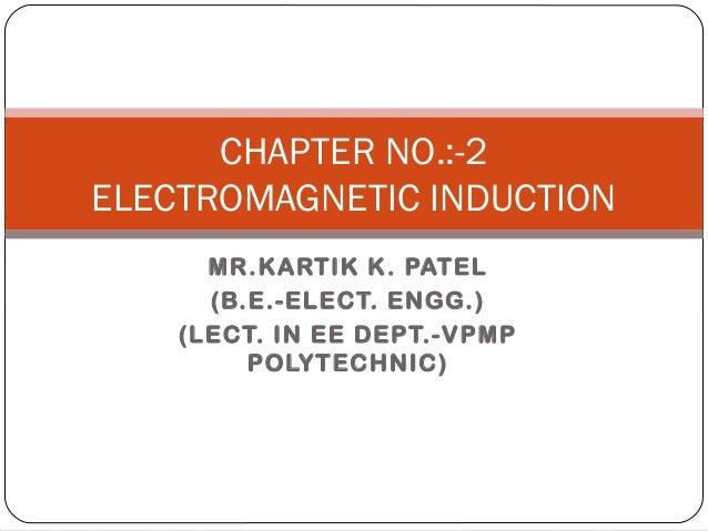 CHAPTER NO.:-2ELECTROMAGNETIC INDUCTION      MR.KARTIK K. PATEL      (B.E.-ELECT. ENGG.)    (LECT. IN EE DEPT.-VPMP       ...
