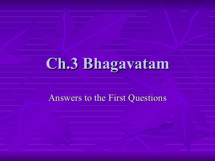 Ch.3 Bhagavatam Answers to the First Questions