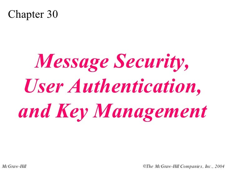 Chapter 30 Message Security, User Authentication, and Key Management