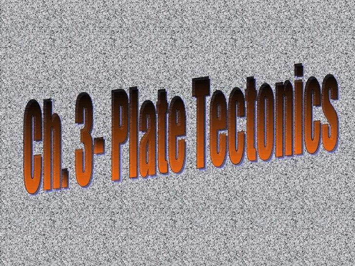 Ch. 3- Plate Tectonics