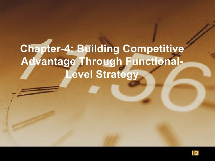 Chapter-4: Building Competitive Advantage Through Functional-Level Strategy