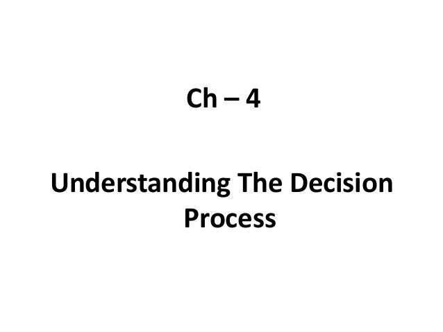 Ch – 4 Understanding The Decision Process