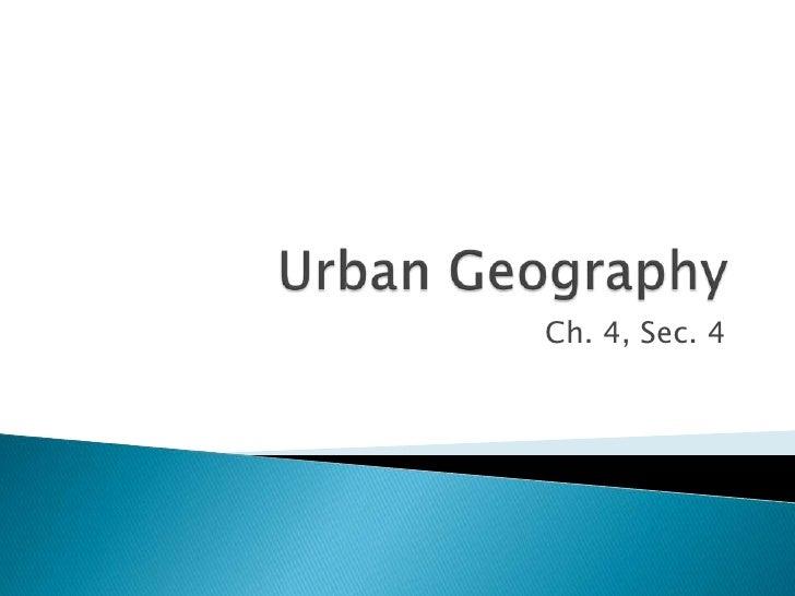 Urban Geography<br />Ch. 4, Sec. 4<br />