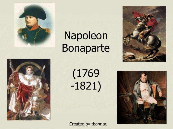 NapoleonBonaparte (1769 -1821) Created by tbonnar.