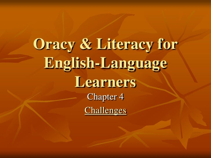 Oracy & Literacy for English-Language     Learners       Chapter 4       Challenges