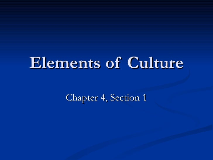Elements of Culture Chapter 4, Section 1