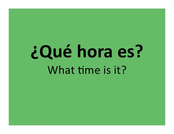 ¿Qué	  hora	  es?	     What	  &me	  is	  it?