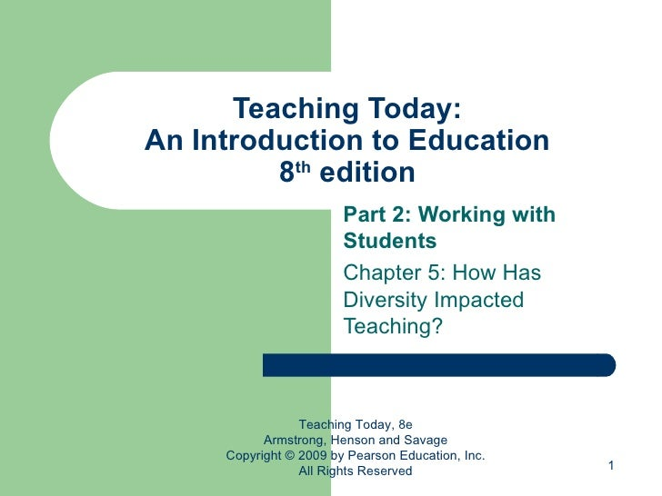 Teaching Today: An Introduction to Education 8 th  edition Part 2: Working with Students Chapter 5: How Has Diversity Impa...