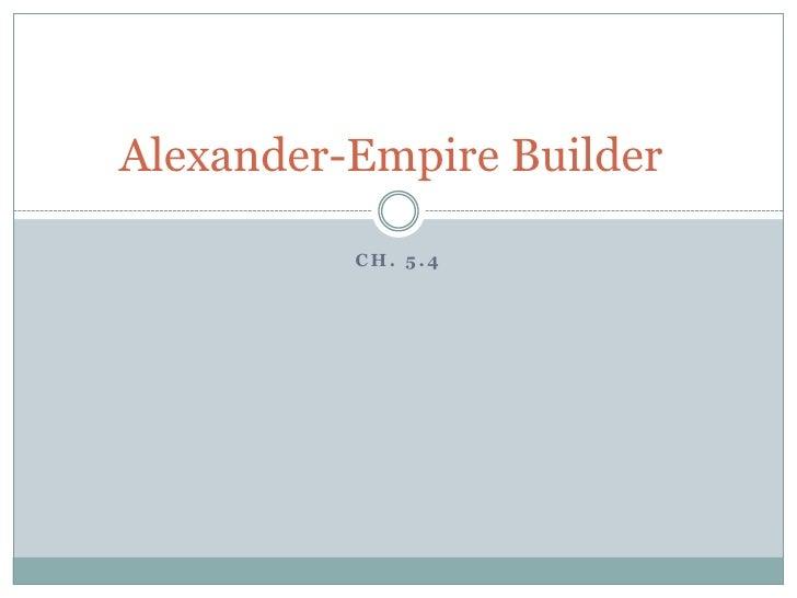 Ch. 5.4<br />Alexander-Empire Builder<br />