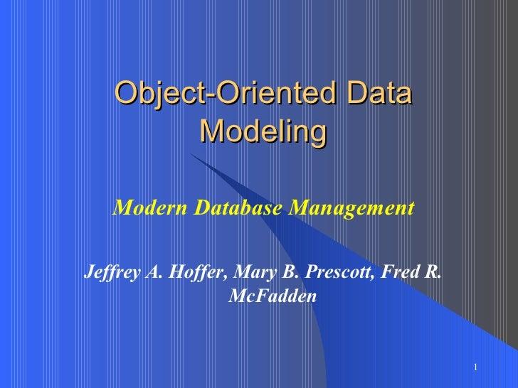 Modern Database Management Jeffrey A. Hoffer, Mary B. Prescott, Fred R. McFadden Object-Oriented Data Modeling