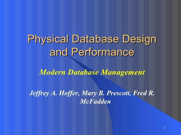 Physical Database Design and Performance Modern Database Management Jeffrey A. Hoffer, Mary B. Prescott, Fred R. McFadden