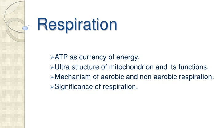 Respiration ATP  as currency of energy. Ultra structure of mitochondrion and its functions. Mechanism of aerobic and no...