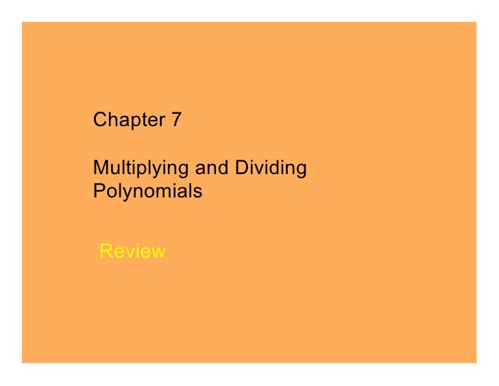 Chapter 7  Multiplying and Dividing Polynomials  Review