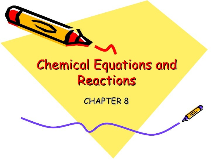 Chemical Equations and Reactions CHAPTER 8