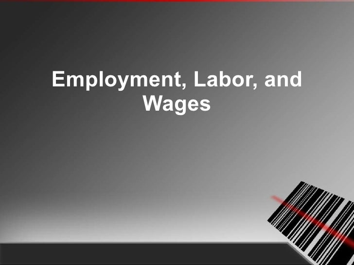 Employment, Labor, and Wages