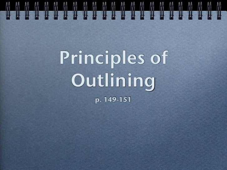 Principles of  Outlining     p. 149-151