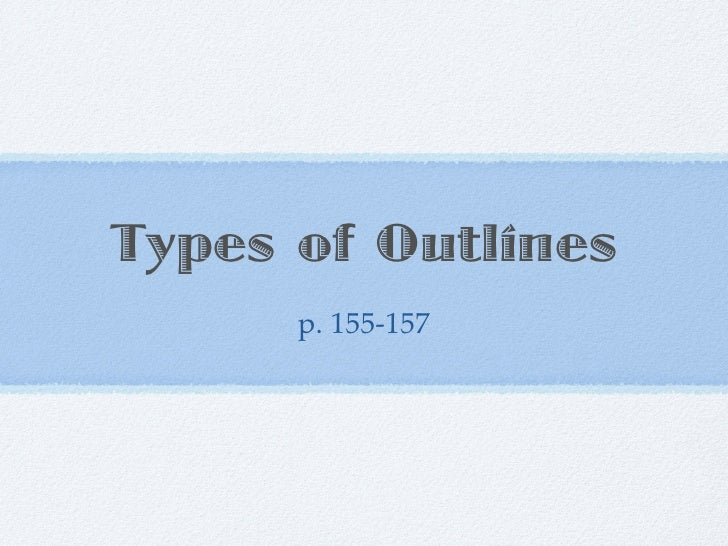 Ch. 8; p.155 157 Types of Outlines