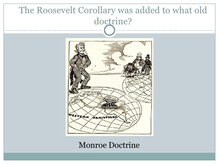 essays on the monroe doctrine Roosevelt corollary the monroe doctrine was considered a dead letter for many  years the letter, bold proclamation formally declared that the.