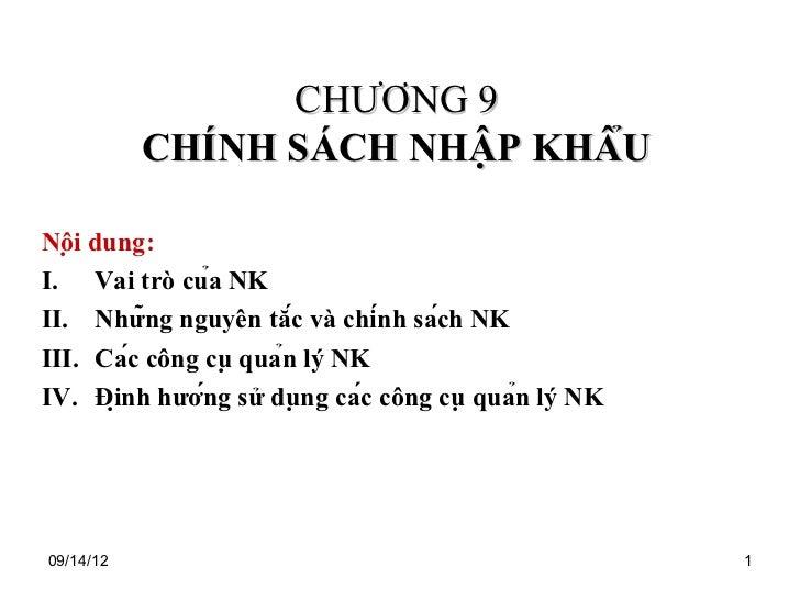 CHƯƠNG 9           CHÍNH SÁCH NHẬP KHẨUNội dung:I. Vai trò của NKII. Những nguyên tắc và chính sách NKIII. Các cô...