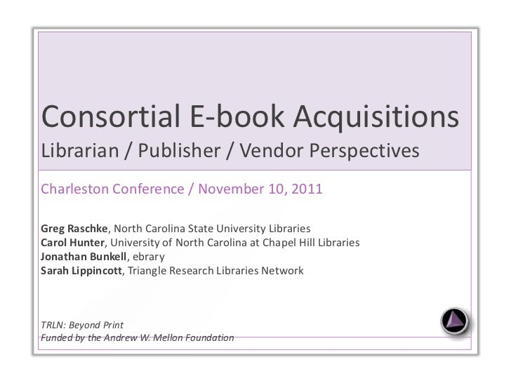 Consortial E-book Acquisitions  Librarian / Publisher / Vendor Perspectives  Charleston Conference / November 10, 2011 Gre...