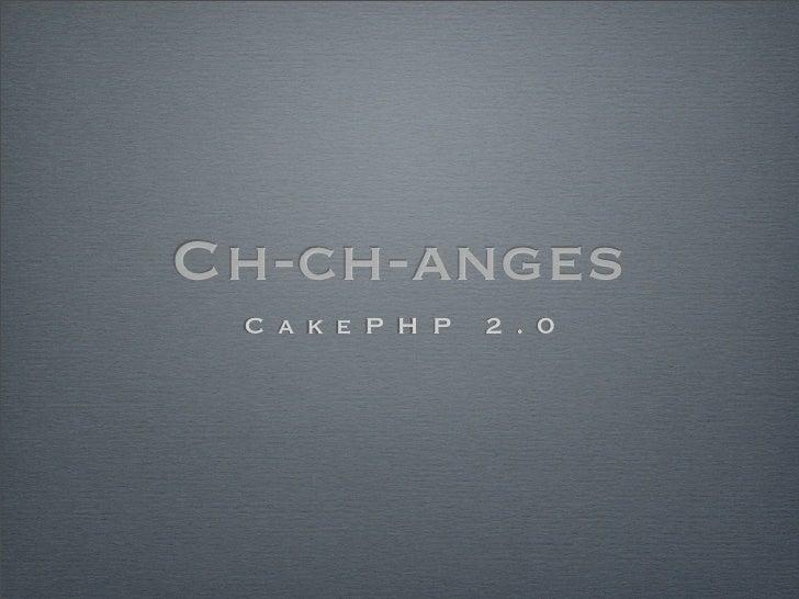 Ch-ch-anges C a k e P H P   2 . 0