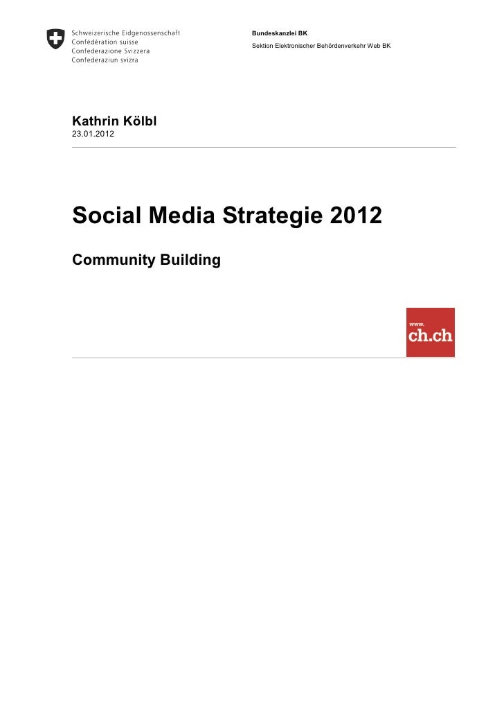 Bundeskanzlei BK                     Sektion Elektronischer Behördenverkehr Web BKKathrin Kölbl23.01.2012Social Media Stra...