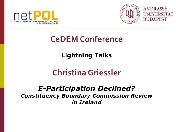 CeDEM Conference            Lightning Talks         Christina Griessler     E-Participation Declined?Constituency Boundary...
