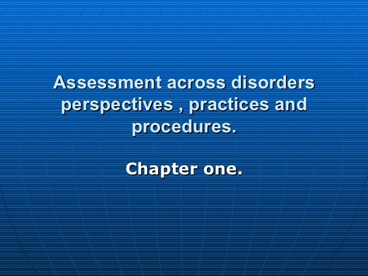 Assessment across disorders perspectives , practices and procedures. Chapter one.